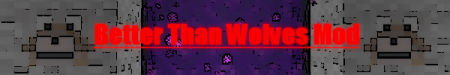 [1.5_01] Better Than Wolves Mod! [V1.52 w/ML upd: May04]