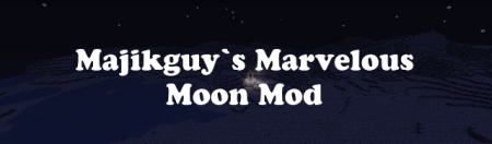 [1.4.7/1.4.6] Majikguy`s Marvelous Moon Mod