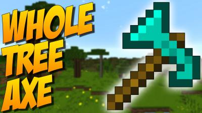 Whole Tree Axe Mod
